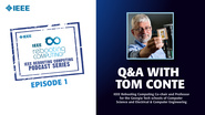 Q&A with Tom Conte: IEEE Rebooting Computing Podcast, Episode 1