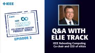 Q&A with Elie Track: IEEE Rebooting Computing Podcast, Episode 2