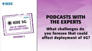 IEEE 5G Podcast with the Experts: What challenges do you foresee that could affect deployment of 5G?