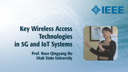 Key Wireless Access Technologies in 5G and IoT Systems - Prof. Rose Qingyang Hu