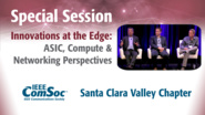 Innovations at the Edge: ASIC, Compute and Networking Perspectives - Special Event at Fog World Congress 2017