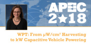 WPT: From µW/cm² Harvesting to kW Capacitive Vehicle Powering - Zoya Popovic, APEC 2018