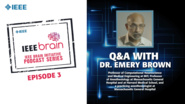 Q&A with Emery Brown: IEEE Brain Podcast, Episode 3