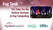 Fog Tank: Venture Capitalists Take On the Hottest Startups in Fog Computing - Fog World Congress