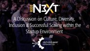 "IEEE N3XT Keynotes: ""A Discussion on Culture, Diversity, Inclusion & Successful Scaling within the Startup Environment"""