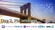 Day 2, PM Sessions - Brooklyn 5G Summit 2018