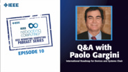 Q&A with Paolo Gargini: IEEE Rebooting Computing Podcast, Episode 10