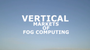 Vertical Markets of Fog Computing - Fog World Congress 2018