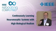 Continuously Learning Neuromorphic Systems with High Biological Realism: IEEE Rebooting Computing 2017
