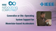 Generalize or Die: Operating System Support for Memristor-based Accelerators: IEEE Rebooting Computing 2017