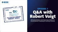 Q&A with Robert Voigt: IEEE Rebooting Computing Podcast, Episode 7