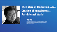 The Future of Innovation and the Creation of Knowledge in a Post-Internet World: Joi Ito, MIT Media Lab