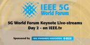 IEEE 5G World Forum Keynotes - full stream of Day 2, 2018