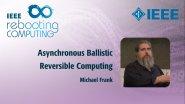 Asynchronous Ballistic Reversible Computing: IEEE Rebooting Computing 2017