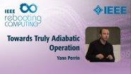 Towards Truly Adiabatic Operation: IEEE Rebooting Computing 2017
