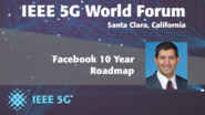 Facebook 10 Year Roadmap - Jin Bains - 5G World Forum Santa Clara 2018