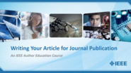 Writing Your Article for Journal Publication: IEEE Author Education