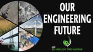 Our Engineering Future: Technology Time Machine 2018