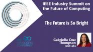 The Future Is So Bright - 2018 IEEE Industry Summit on the Future of Computing