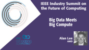 Big Data Meets Big Compute - 2018 IEEE Industry Summit on the Future of Computing