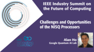 Challenges and Opportunities of the NISQ Processors (Noisy Intermediate Scale Quantum Computing) - 2018 IEEE Industry Summit on the Future of Computing