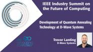 Development of Quantum Annealing Technology at D-Wave Systems - 2018 IEEE Industry Summit on the Future of Computing