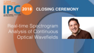 Real-time Spectrogram Analysis of Continuous Optical Wavefields - José Azaña - Closing Ceremony, IPC 2018