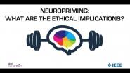 Neuropriming: What Are The Ethical Implications? - IEEE TechEthics Virtual Panel