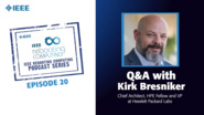Q&A with Kirk Bresniker: IEEE Rebooting Computing Podcast, Episode 20
