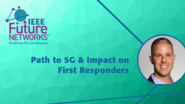 Path to 5G & Impacts to First Responders: An AT&T Perspective