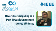 Reversible Computing as a Path Towards Unbounded Energy Efficiency - Michael Frank - ICRC 2018