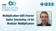Multiplication with Fourier Optics Simulating 16-bit Modular Multiplication - Abigail Timmel - ICRC 2018