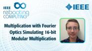 Multiplication with Fourier Optics Simulating 16-bit Modular Multiplication - Abigail Timmel - ICRC 2018