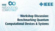 Discussion: Workshop on Benchmarking Quantum Computational Devices and Systems - ICRC 2018