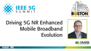 Driving 5G NR Enhanced Mobile Broadband Evolution - John Smee - IEEE 5G Summit | IMS 2019