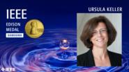 Ursula Keller - IEEE Edison Medal, 2019 IEEE Honors Ceremony