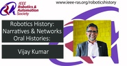 Robotics History: Narratives and Networks Oral Histories: Vijay Kumar