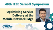 Optimizing Service Delivery at the Mobile Network Edge - Leandros Tassliuas - IEEE Sarnoff Symposium, 2019