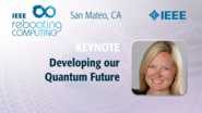 Developing Our Quantum Future - ICRC 2019 Keynote
