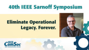 Eliminate Operational Legacy Forever - Sasha Ratkovic - IEEE Sarnoff Symposium, 2019