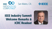 IEEE Industry Summit Welcoming Remarks & ICRC Readout - ICRC San Mateo, 2019