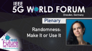 Randomness: Make It or Use It - Muriel Médard, 5G World Forum 2019