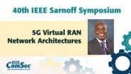 5G Virtual RAN Network Architectures - Olufemi Adeyemi - IEEE Sarnoff Symposium, 2019