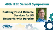 Building Fast and Reliable Services for 5G Networks with Derecho - Edward Tremel - IEEE Sarnoff Symposium, 2019