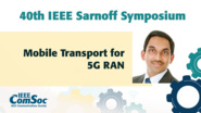 Mobile Transport for 5G RAN - Rajesh Chundury - IEEE Sarnoff Symposium, 2019