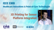 3D Printing for Sensor Platform Integration - Benjamin Ingis - IEEE EMBS at NIH, 2019