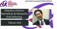Robotics History: Narratives and Networks Oral Histories: Tatsuo Arai