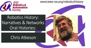 Robotics History: Narratives and Networks Oral Histories: Chris Atkeson