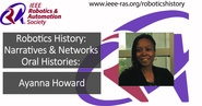 Robotics History: Narratives and Networks Oral Histories: Ayanna Howard