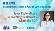 Space Exploration is Reinventing Healthcare – What's the ROI? - Dorit Donoviel - IEEE EMBS at NIH, 2019